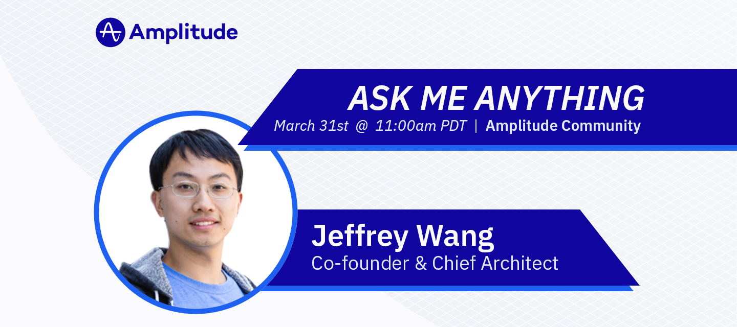 Ask Me Anything (AMA) with Jeffrey Wang, Co-founder and Chief Architect at Amplitude