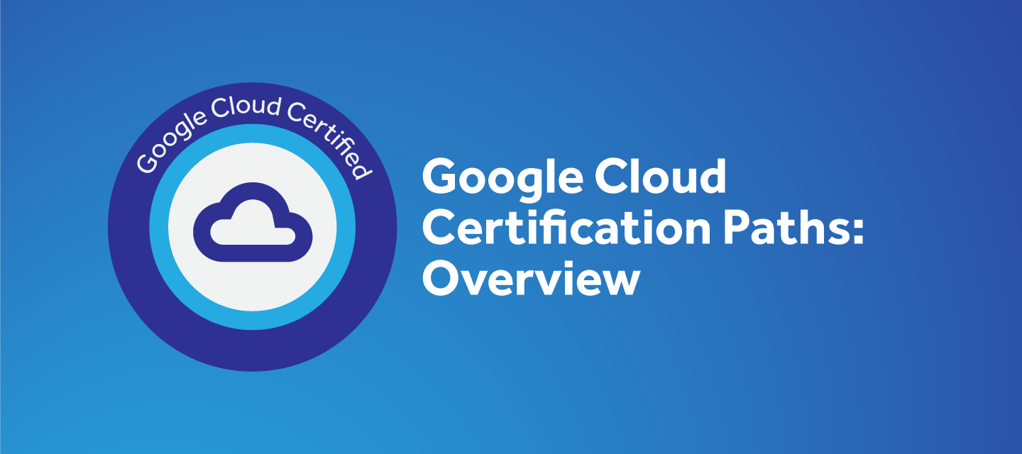 Google Cloud Certifications Path Overview