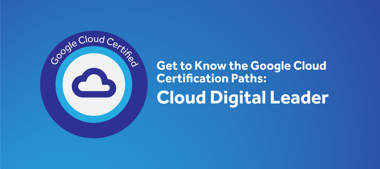 Get to Know the Google Cloud Digital Leader Certificate