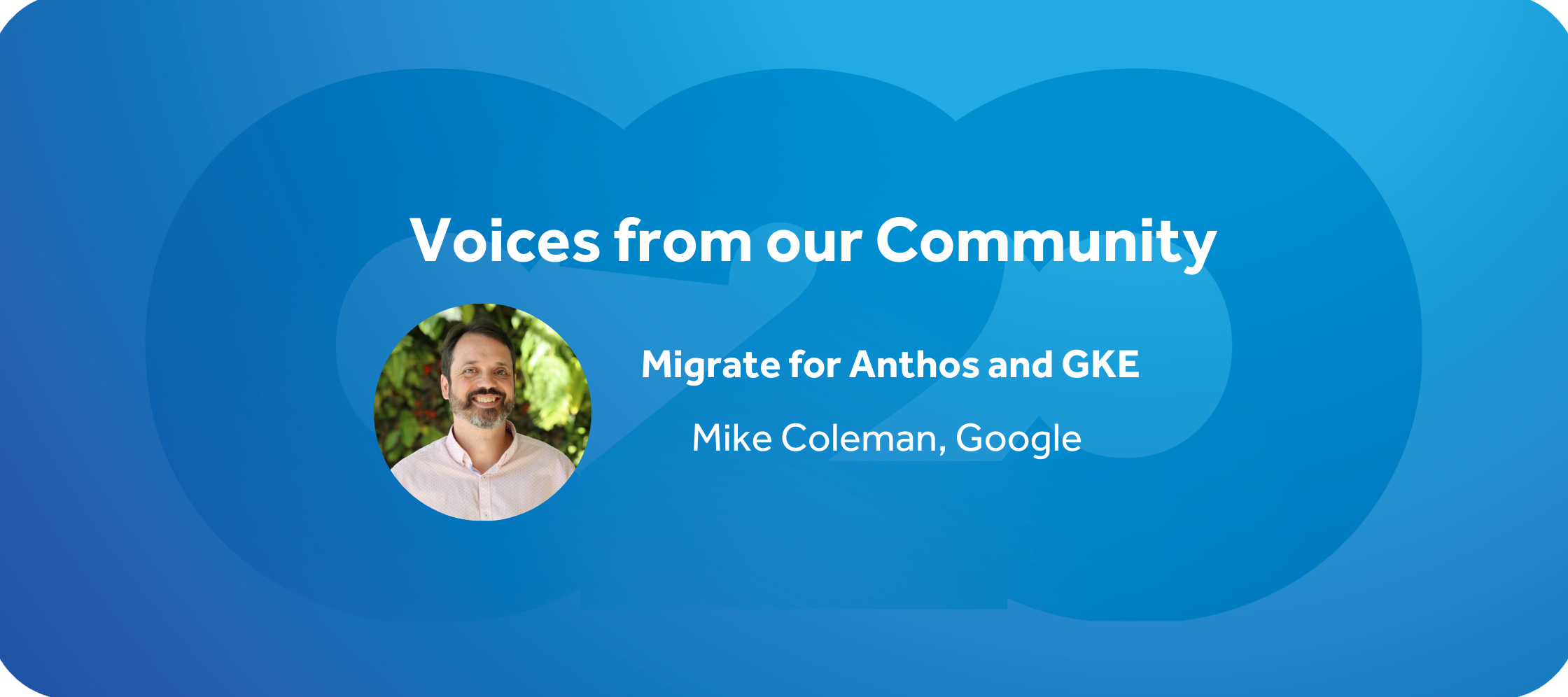 Streamline Application Migration With Migrate for Anthos and GKE