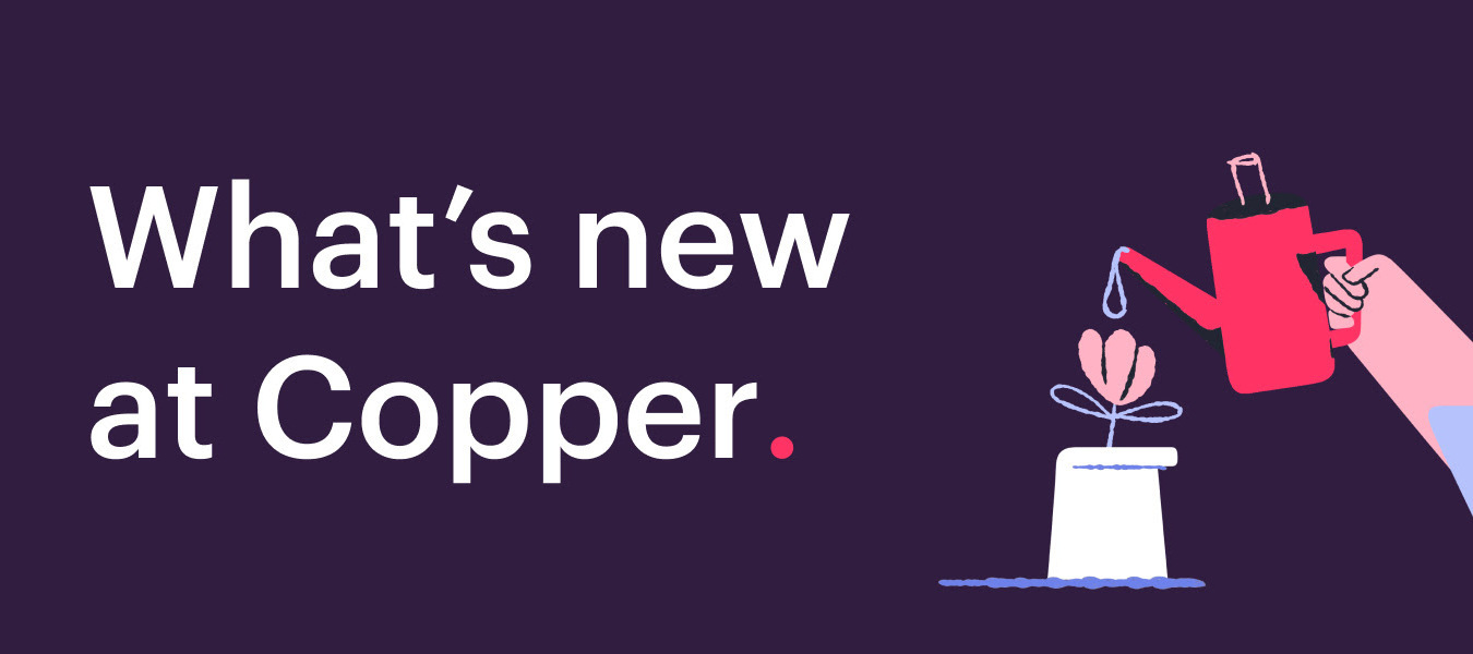 What's new at Copper - April 13, 2021