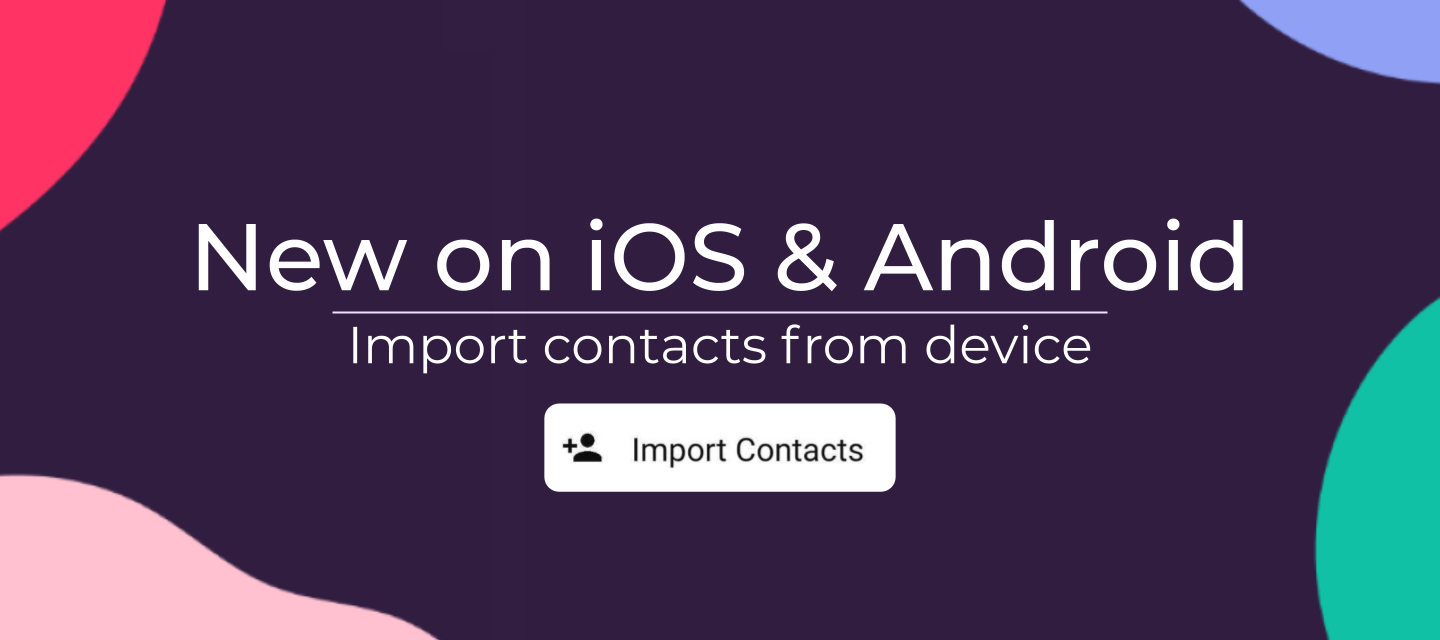 NEW on iOS & Android! Import contacts from device
