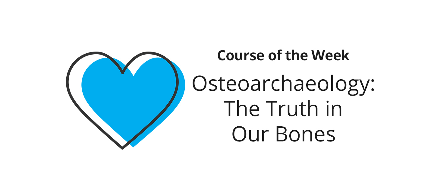 Osteoarchaeology: The Truth in Our Bones –What did you learn?