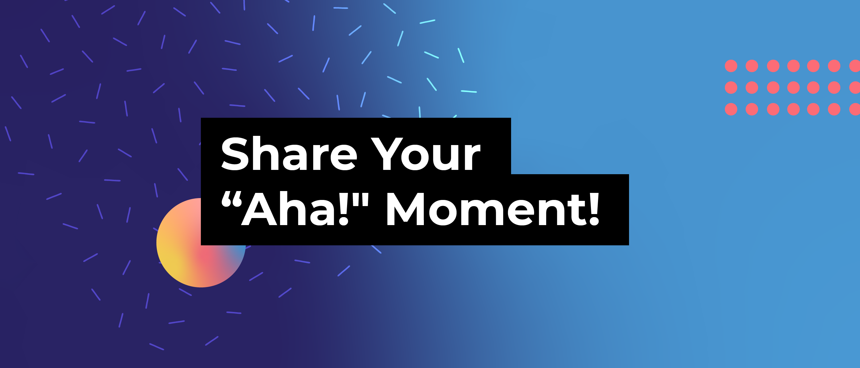"Share Your ""Aha!"" Moment!"
