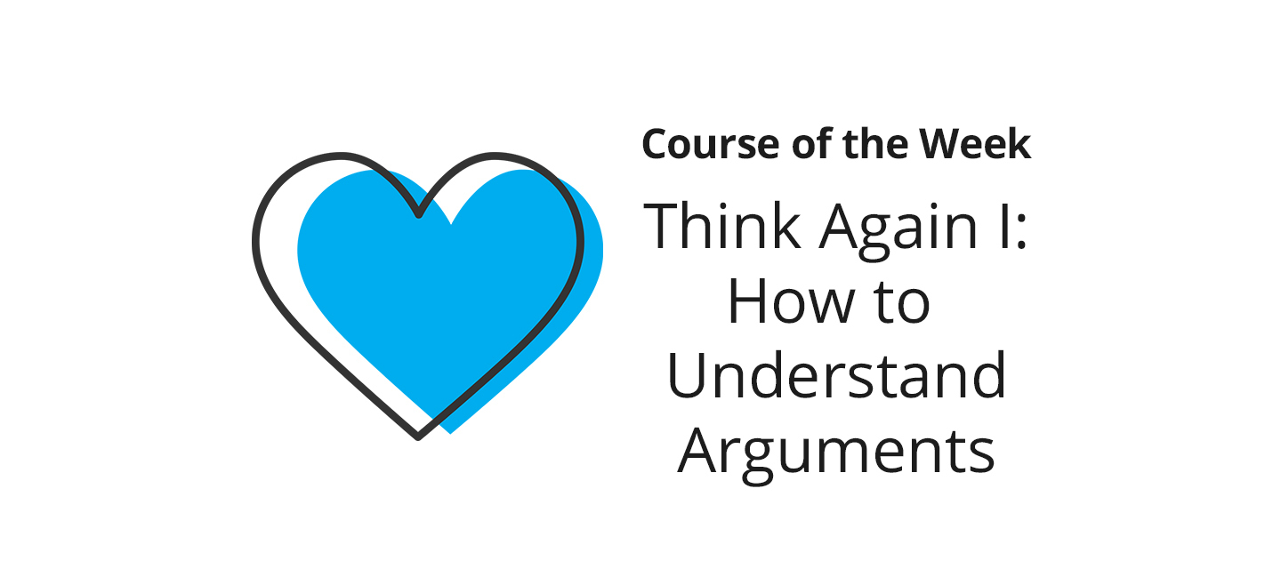 Think Again I: How to Understand Arguments – What did you learn?