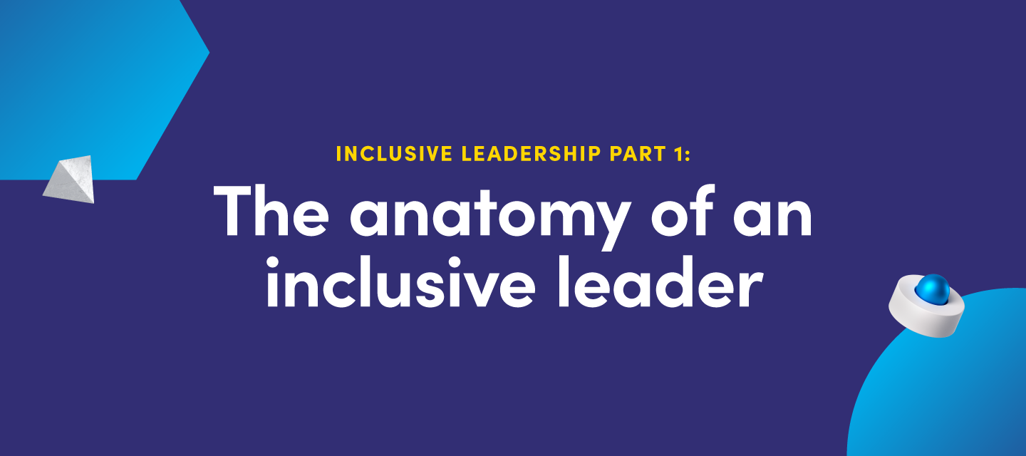 Inclusive leadership part I: The anatomy of an inclusive leader