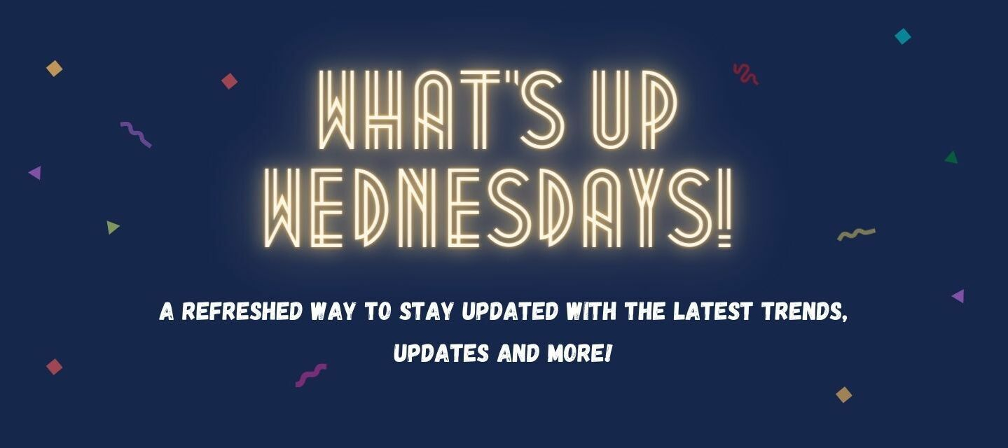 #1 What's Up Wednesdays! - Refreshed IT Trends, Updates & More!