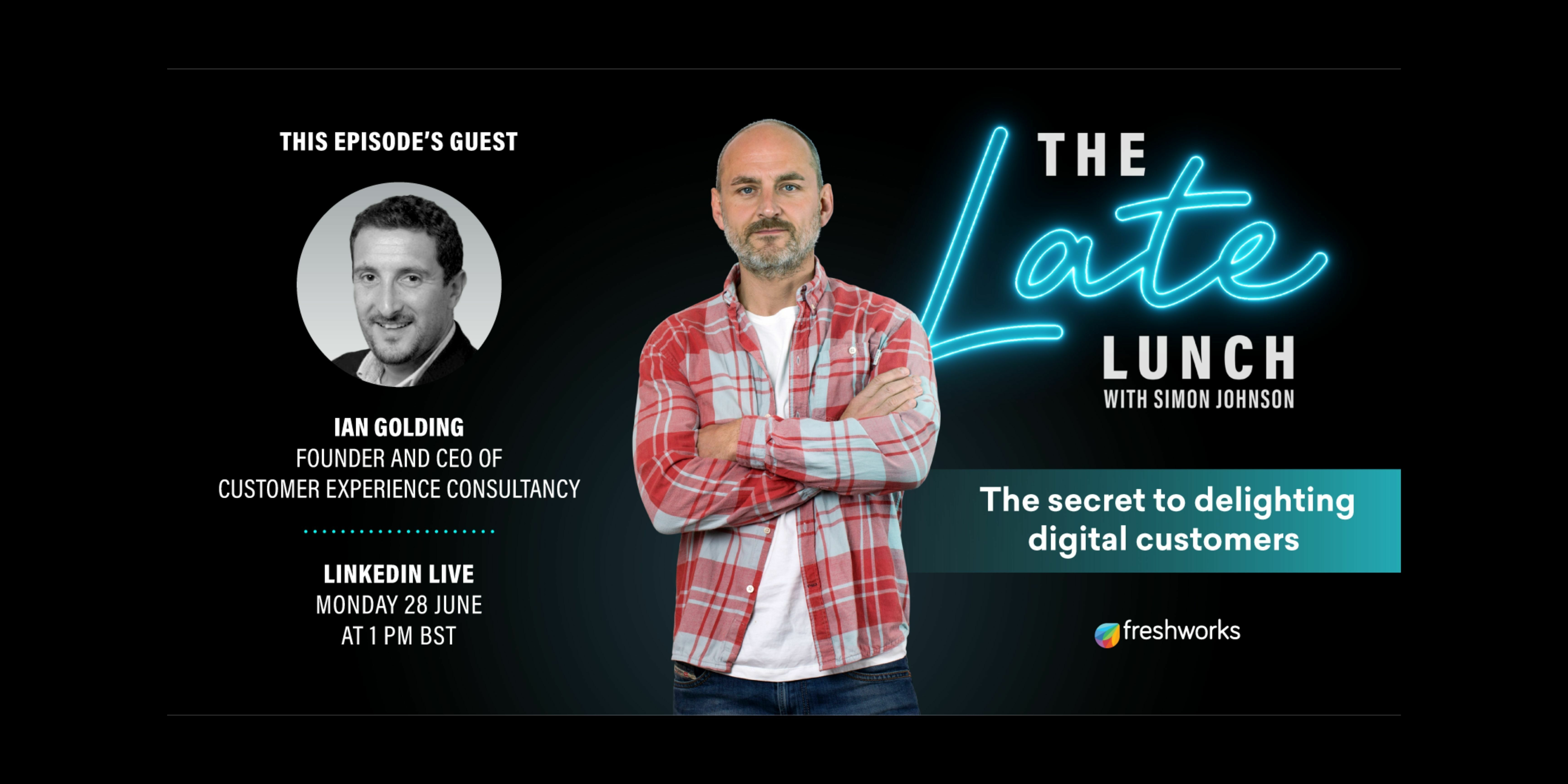 Webinar Recording : June 28, 2021   The secret to delighting digital customers: Ep.3 of The Late Lunch