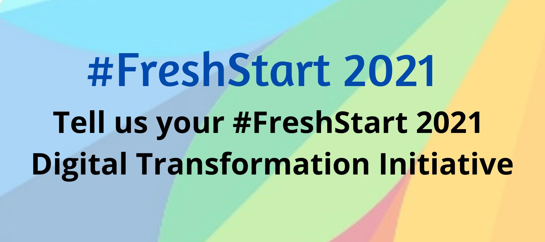 Your #FreshStart 2021  Digital Transformation Initiative