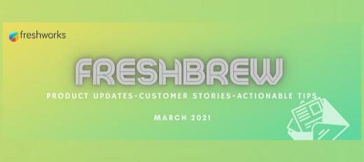 FreshBrew : Product Updates | Customer Stories | Actionable Tips : March 2021
