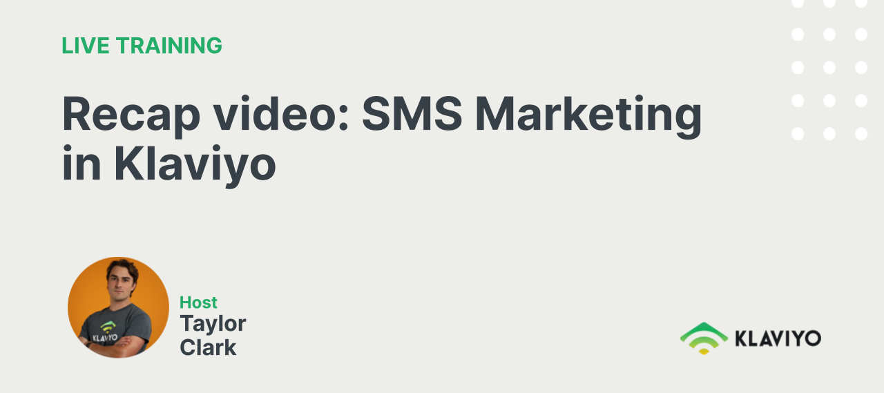 Recap video: SMS Marketing in Klaviyo