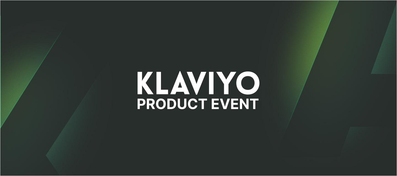 Klaviyo Product Event - July 28, 2021