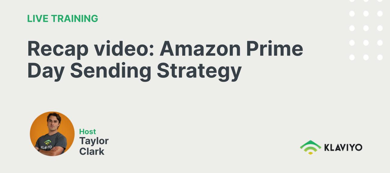 Recap video: Amazon Prime Day Sending Strategy