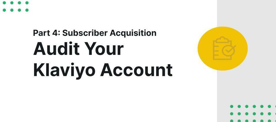 How to Audit Your Klaviyo Account Part 4: Subscriber Acquisition