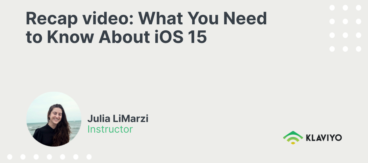 Recap video: What you need to know for iOS 15