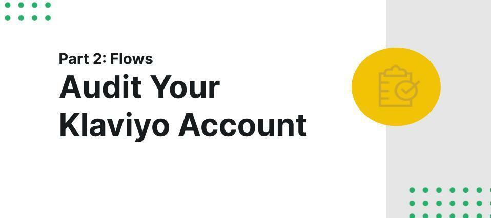 How to Audit Your Klaviyo Account Part 2: Flows