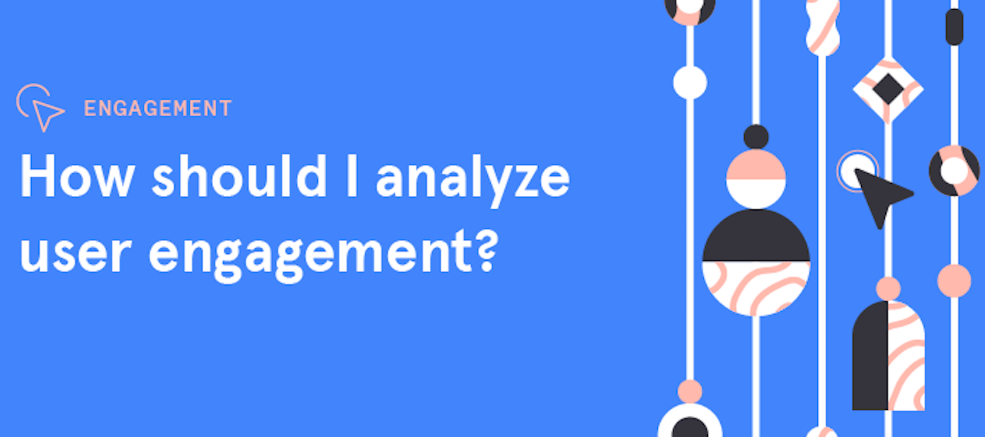How should I analyze user engagement?