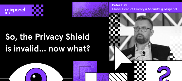 The Privacy Shield invalidation: Mixpanel's Global Head of Privacy & Security answers your most pressing questions