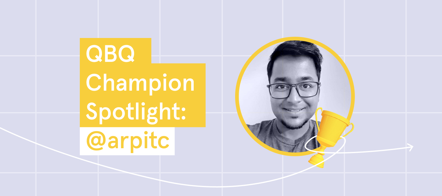 QBQ Champion Spotlight: Click to meet @arpitc!