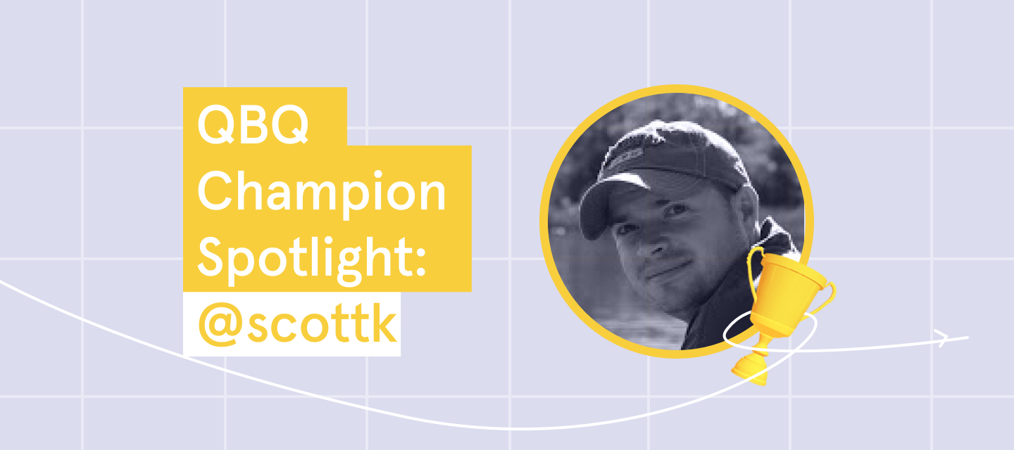 Click to meet @scottk, our QBQ Champion of the week!