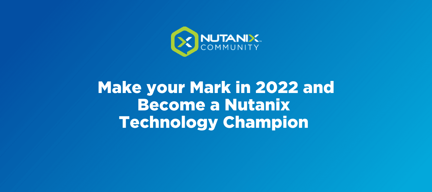 Make your Mark in 2022 and Become a Nutanix Technology Champion