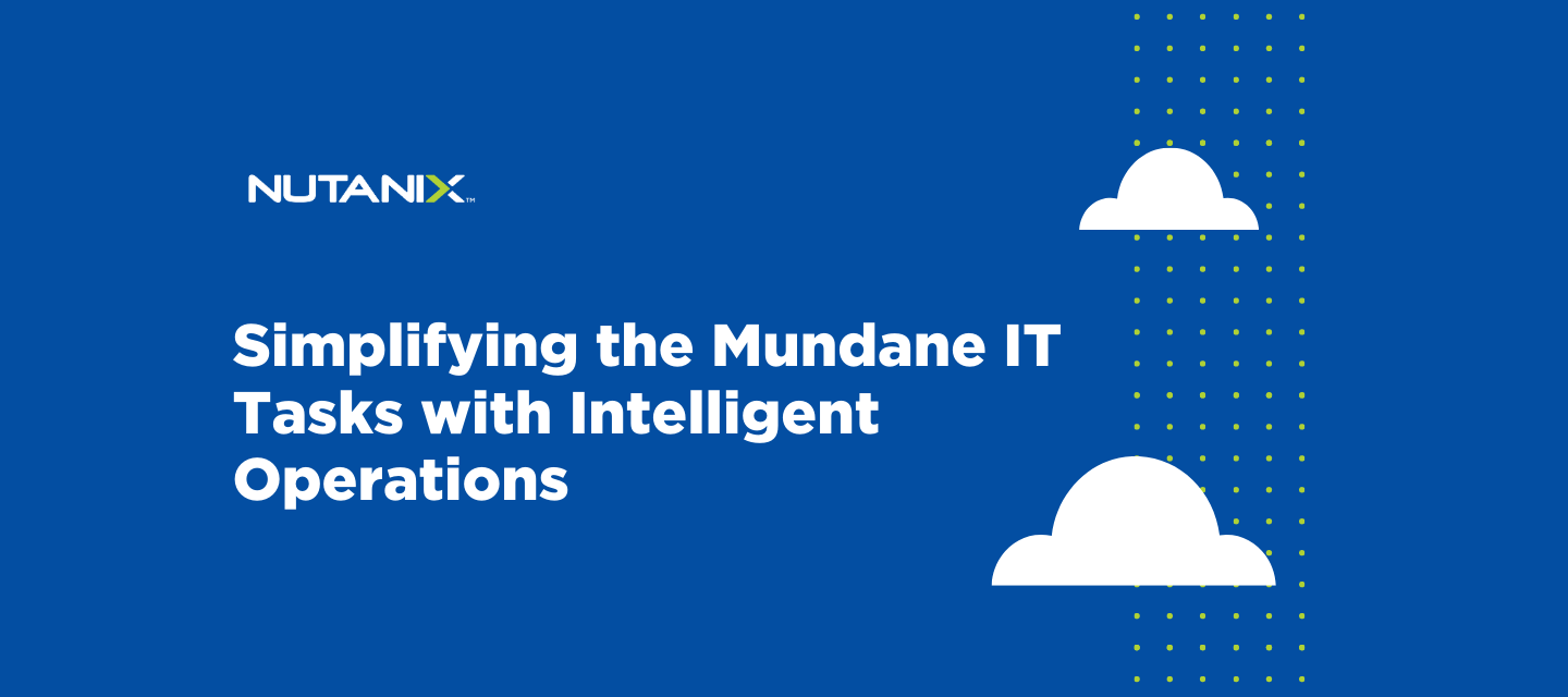 Simplifying the Mundane IT Tasks with Intelligent Operations