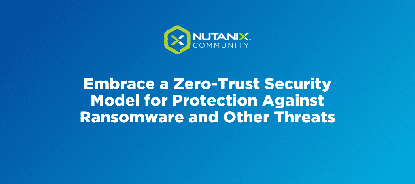 Embrace a Zero-Trust Security Model for Protection Against Ransomware and Other Threats