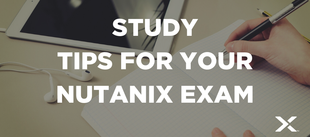 Study Tips to Prepare for your Nutanix Certification Exam