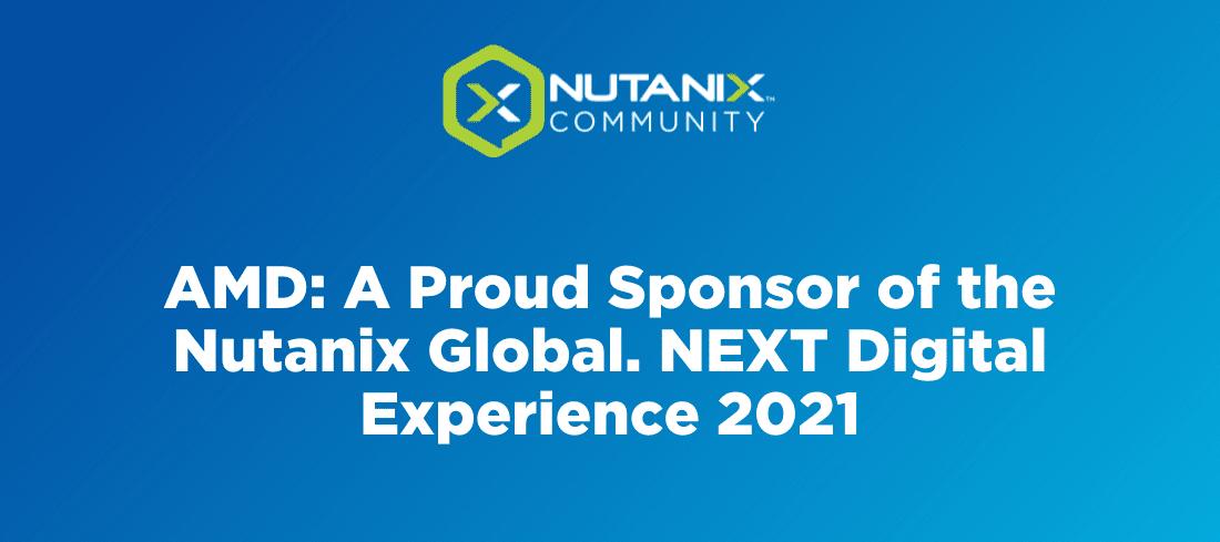 AMD: A Proud Sponsor of the Nutanix Global. NEXT Digital Experience 2021