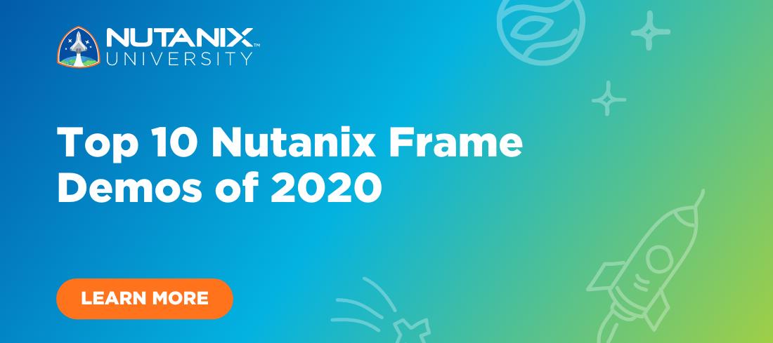 Top 10 Nutanix Frame Demos of 2020
