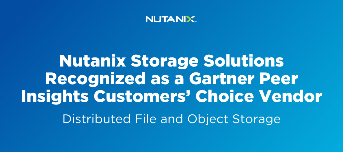 Nutanix Storage Solutions Recognized as a Gartner Peer Insights Customers' Choice Vendor for Distributed File Systems and Object Storage