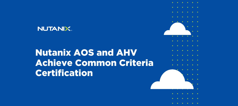 Nutanix AOS and AHV Achieve Common Criteria Certification