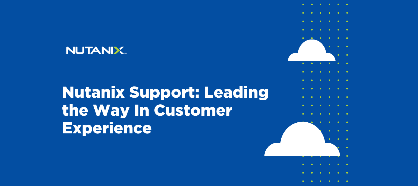 Nutanix Support: Leading the Way In Customer Experience