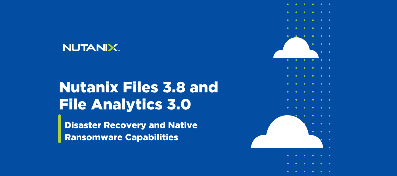 Nutanix Files 3.8 and File Analytics 3.0