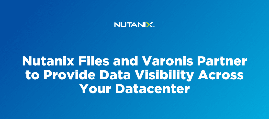 Nutanix Files and Varonis Partner to Provide Data Visibility Across Your Datacenter