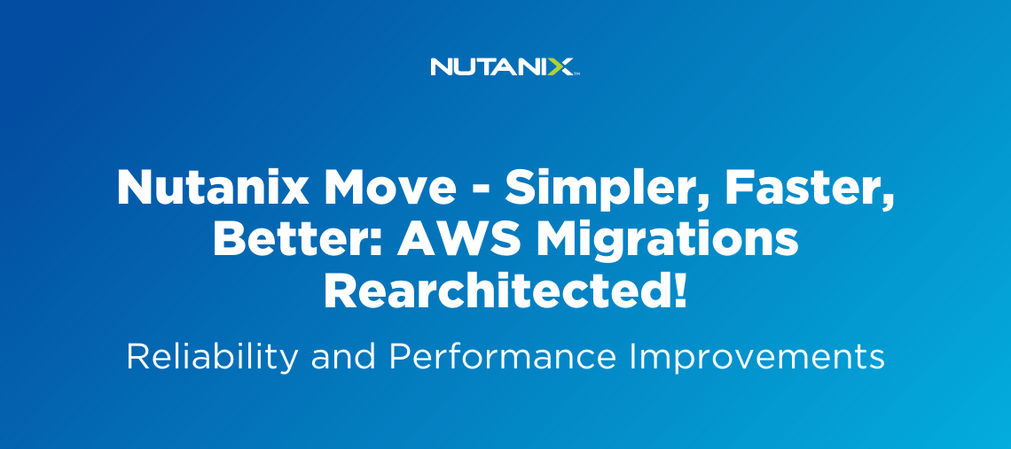 Nutanix Move - Simpler, Faster, Better: AWS Migrations Rearchitected!