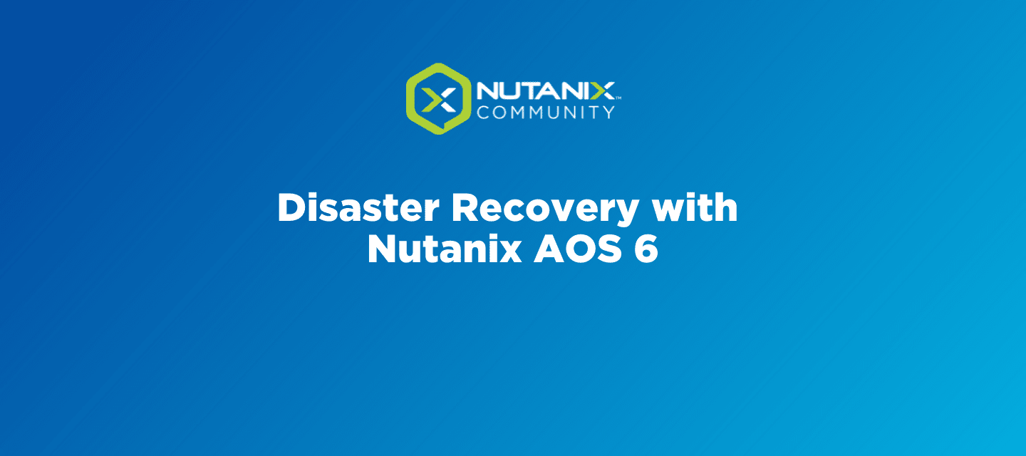 Disaster Recovery with Nutanix AOS 6