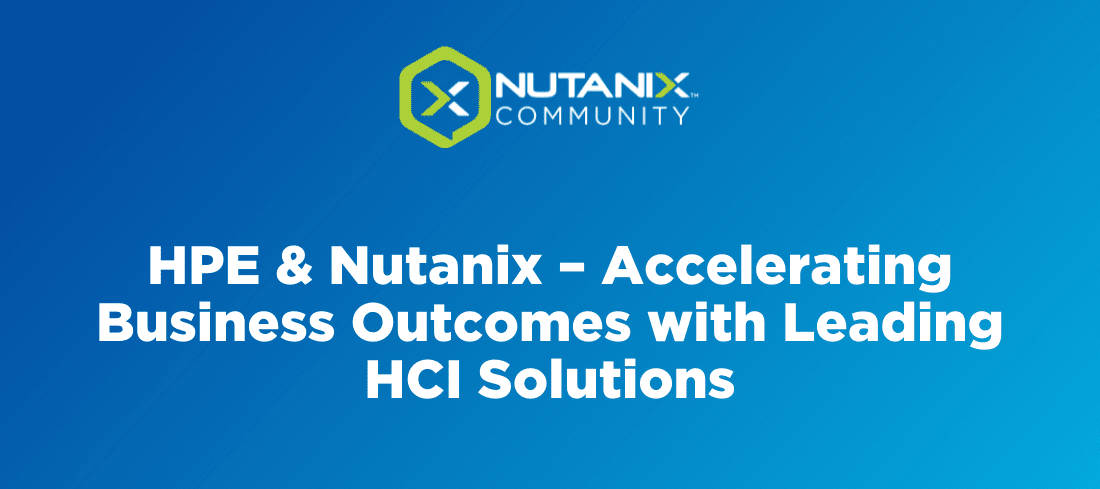 HPE & Nutanix – Accelerating Business Outcomes with Leading HCI Solutions