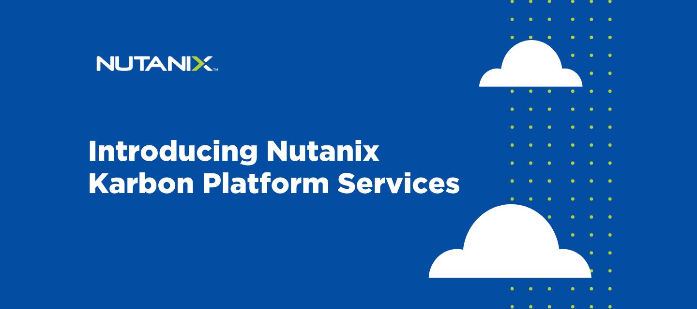 Introducing Nutanix Karbon Platform Services