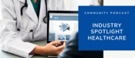 Community Podcast - Industry Spotlight Healthcare