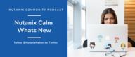 Community Podcast - Latest Updates with Nutanix Calm