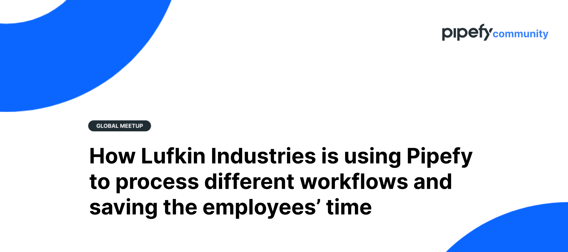 🎥 Recording   July 2021   How Lufkin Industries is using Pipefy to process different workflows and saving the employees' time