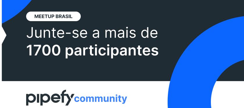 🎤 Meetup Brasil   Como usar os novos Formulários Pipefy para capacitar equipes a criar formulários inteligentes sem código e aumentar a produtividade