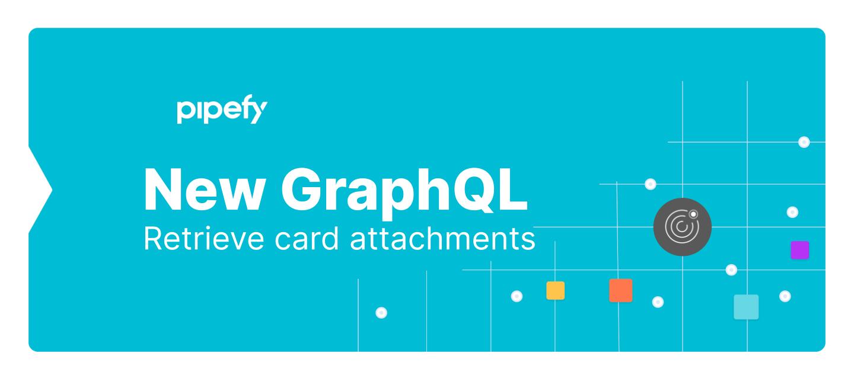 New GraphQL update: Retrieve Card attachments