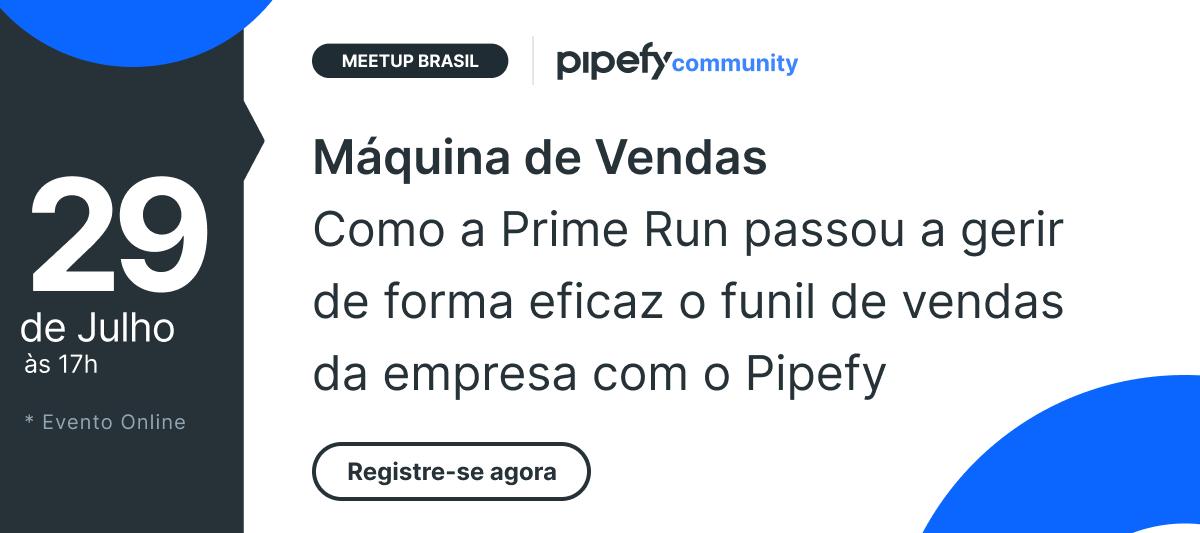 🎤 Meetup Brasil | Como a Prime Run passou a gerir de forma eficaz o funil de vendas da empresa com o Pipefy