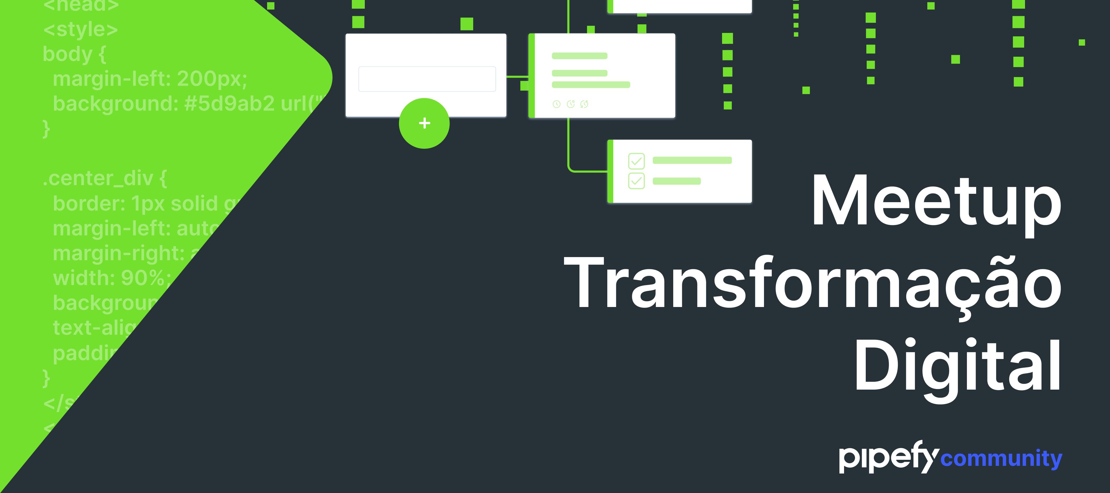 💻  Meetup Transformação Digital da Comunidade Pipefy | Dia 29 de abril, às 17 horas