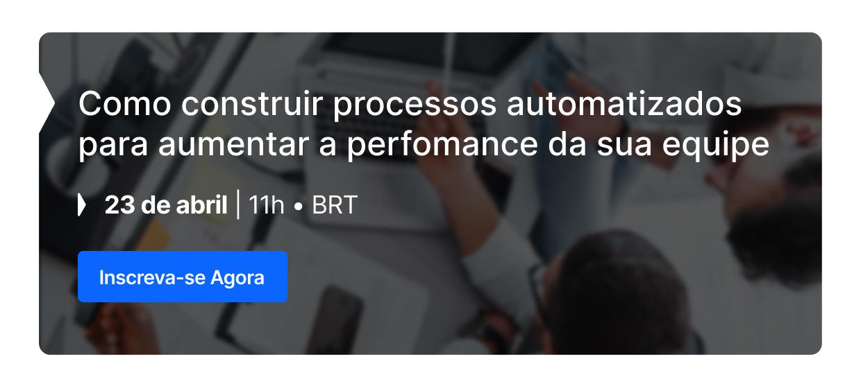 Webinar   Como construir automações para alta performance dos seus processos