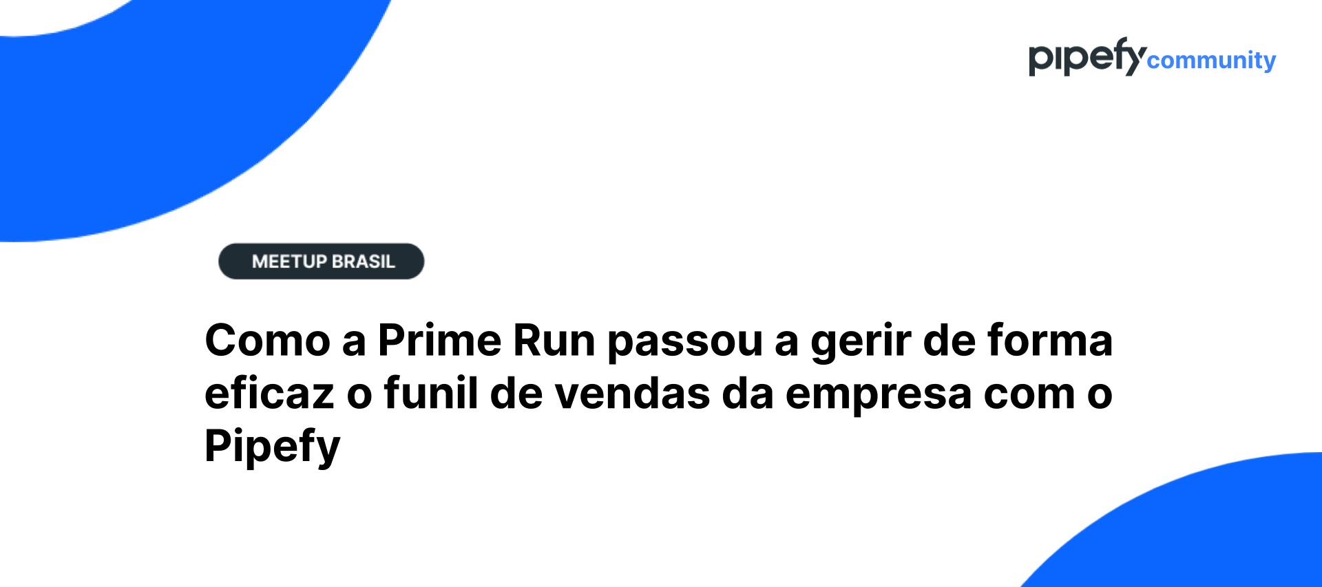 🎥 Gravação| Julho 2021 | Como a Prime Run passou a gerir de forma eficaz o funil de vendas com o Pipefy
