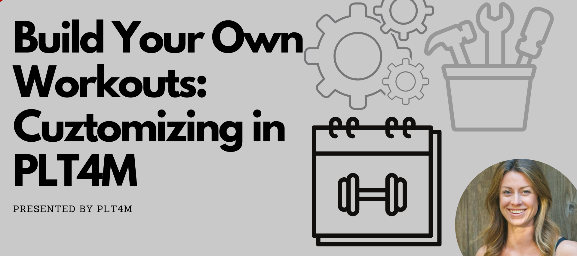 Build Your Own Workouts: Customizing in PLT4M