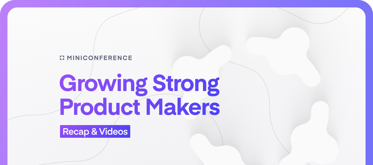 Recap: Growing Strong Product Makers
